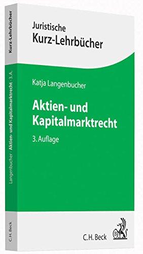 Aktien- und Kapitalmarktrecht: Ein Studienbuch (Kurzlehrbücher für das Juristische Studium)