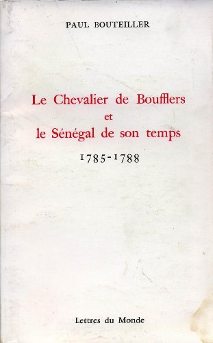Le Chevalier de Boufflers et le Sénégal de son temps : 1785-1788