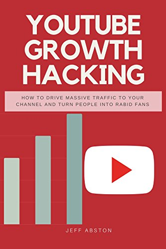 Youtube Growth Hacking: How to Drive Massive Traffic to Your Channel And Turn People Into Rabid Fans (Social Media Marketing Book 2) (English Edition) por Jeff Abston