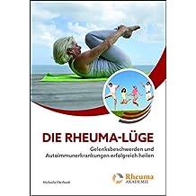 Die Rheuma-Lüge: Gelenksbeschwerden und Autoimmunerkrankungen erfolgreich heilen