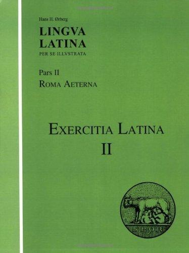 Exercitia Latina II: Exercises for Roma Aeterna (Lingua Latina) by ?rberg, Hans H. (2007) Paperback