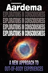 [(Explorations in Consciousness: A New Approach to Out-of-body Experiences)] [Author: Frederick Aardema] published on (April, 2012)