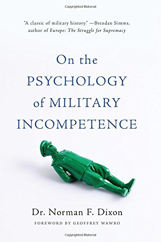 On the Psychology of Military Incompetence por Norman F. Dixon