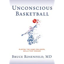 Unconscious Basketball: Playing the Game for Keeps, Skills that Endure (English Edition)