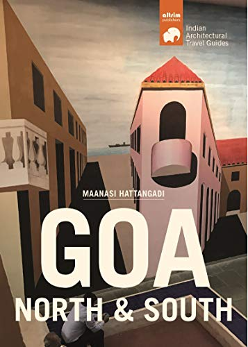 GOA-North and South: Architectural Travel Guide of Goa (Travel Guide to Indian Architecture  Series)