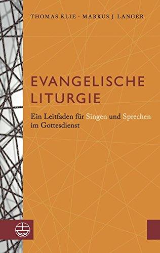 Evangelische Liturgie: Ein Leitfaden für Singen und Sprechen im Gottesdienst