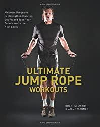 Ultimate Jump Rope Workouts: Kick-Ass Programs to Strengthen Muscles, Get Fit and Take Your Endurance to the Next Level