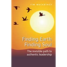 Finding Earth, Finding Soul: The Invisible Path to Authentic Leadership