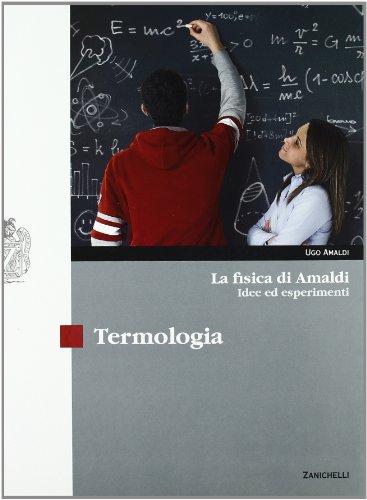 La fisica di Amaldi. Idee ed esperimenti. Termologia. Con espansione online. Per il Liceo scientifico