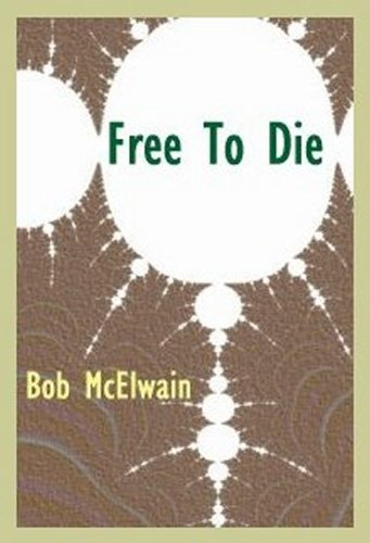 FREE TO DIE (English Edition) par Bob McElwain
