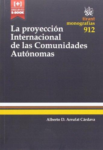 La Proyección Internacional de las Comunidades Autónomas (Monografías) por Alberto D. Arrufat Cárdava