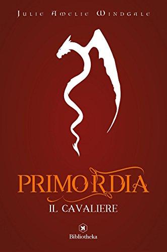 Primordia - Il cavaliere (Fantasy) di [Julie Amelie Windgale]