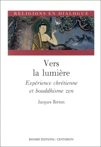 Vers la lumière : Expérience chrétienne et bouddhisme zen par Jacques Breton