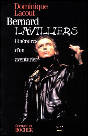 BERNARD LAVILLIERS. Itinéraires d'un aventurier