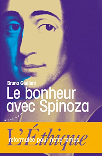 Le bonheur avec Spinoza - L'Ethique reformule pour notre temps