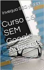campañas google ads: Curso de SEM Google Adwords: Aprende a crear y mantener campañas de pago por cli...
