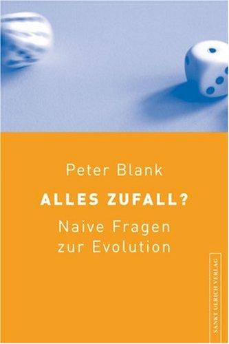 Buch: Alles Zufall? Naive Fragen zur Evolution von Peter Blank