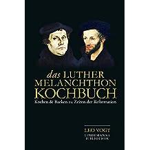 Das Luther-Melanchthon-Kochbuch: Kochen & Backen zu Zeiten der Reformation (Lindemanns Bibliothek)