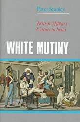 White Mutiny: British Military Culture in India