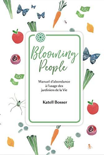 Blooming People: Manuel dabondance à lusage des jardiniers de la Vie. (La permaculture appliquée à léconomie. t. 1)