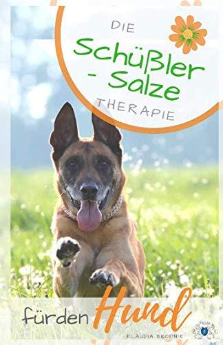 Die Schüßler - Salze Therapie für den Hund: Die Schüßler Salze Therapie für den Hund - Wirkung, Anwendung, Dosierung - Therapie Salz