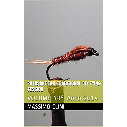 Pheasant Tail Traditional Fly Tying Session: Volume 43° Anno 2014