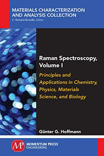Raman Spectroscopy, Volume I: Principles and Applications in Chemistry, Physics, Materials Science, and Biology (English Edition) -