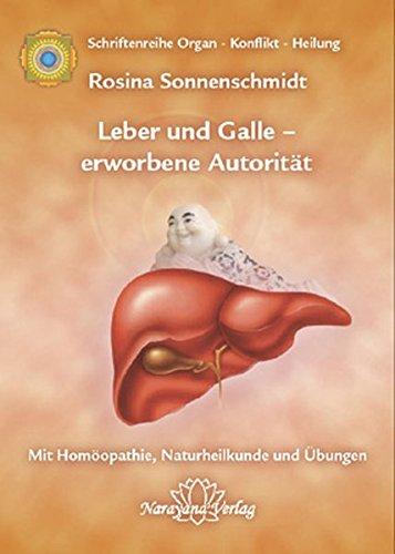 """Leber und Galle – erworbene Autorität: """"Band 2: Schriftenreihe Organ - Konflikt - Heilung Mit Homöopathie, Naturheilkunde und Übungen"""