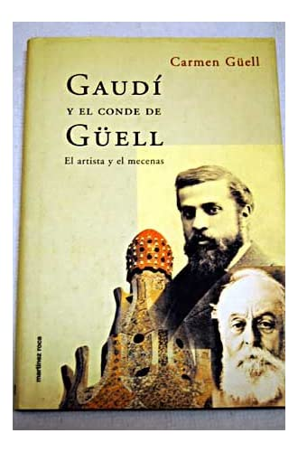 Gaudi Y El Conde De Guell El Artista Y El Mecenas
