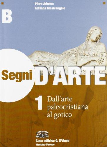 Segni d'arte. Vol. 1B: Dall'arte paleocristiana al gotico. Per le Scuole superiori. Con espansione online
