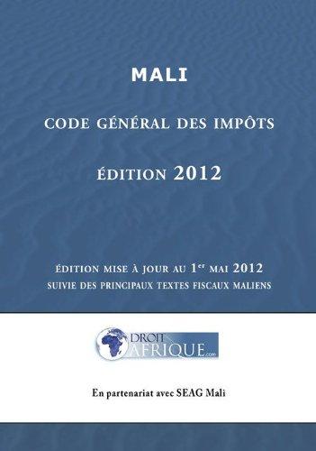 Mali - Code Général des Impôts : édition 2012 par Droit-Afrique