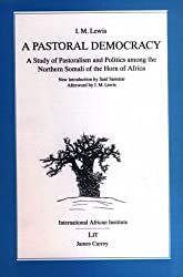 A Pastoral Democracy: Study of Pastoralism and Politics Among the Northern Somali of the Horn of Africa (Classics in African Anthropology)