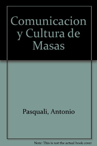 Comunicacion y Cultura de Masas por Antonio Pasquali