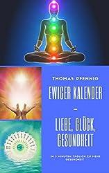 Ewiger Kalender - Liebe, Glück, Gesundheit - In 5 Minuten täglich zu mehr Gesundheit: vollkommen ohne Hypnose - kinderleichte Bedienung!