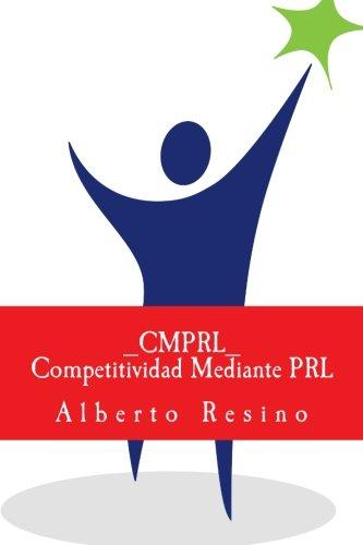 Competitividad Mediante PRL_CMPRL_: Como ganar competitividad utilizando la PRL como palanca para superar las barreras de aprendizaje organizacional, mediante una estrategia basada en Coaching