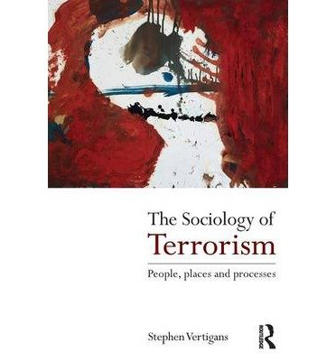 The Sociology of Terrorism: People, Places and Processes [ THE SOCIOLOGY OF TERRORISM: PEOPLE, PLACES AND PROCESSES ] By Vertigans, Stephen ( Author ) ( Paperback ) Oct-2011