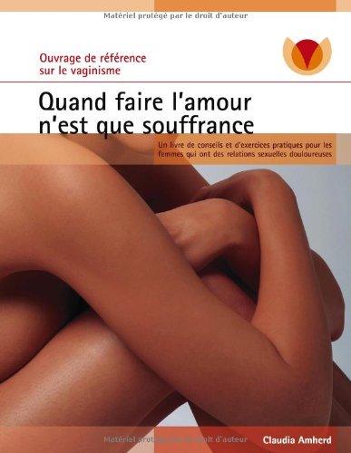 Quand faire l'amour n'est que souffrance : Un livre de conseils et d'exercices pratiques pour les femmes qui ont des relations sexuelles douloureuses