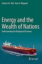Energy and the Wealth of Nations: Understanding the Biophysical Economy
