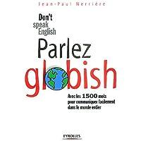 Parlez Globish !: Don't speak English ...