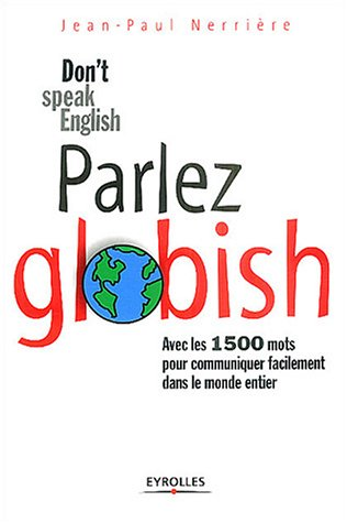 Parlez Globish ! : Don't speak English ...