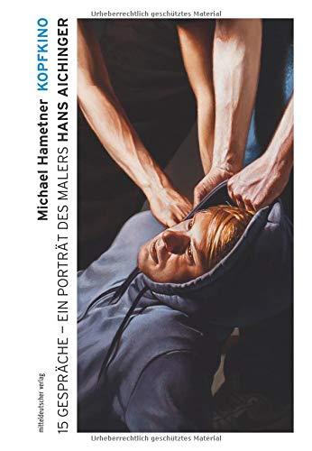 Kopfkino: 15 Gespräche - Ein Porträt des Malers Hans Aichinger (Ateliergespräche)