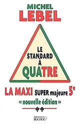 La Maxi Super Majeure Cinquième : Le Standard à quatre