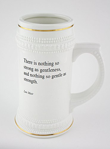 beer-mug-with-leo-muir-there-is-nothing-so-strong-as-gentleness-and-nothing-so-gentle-as-strength