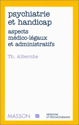 Psychiatrie et handicap : aspects médico-légaux et administratifs par Thierry Albernhe