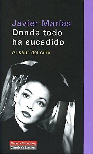 Donde todo ha sucedido: Al salir del cine (Ensayo) por Javier Marías