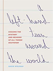 Left-hand Turn Around the World: Chasing the Mystery and Meaning of All Things Southpaw