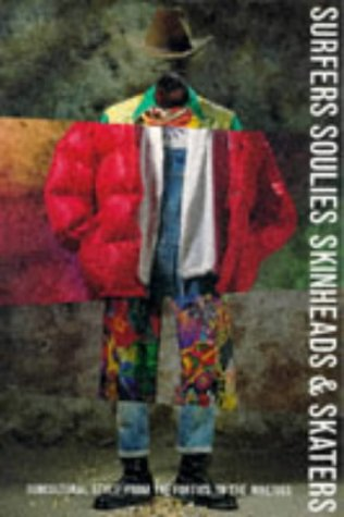 Surfers, Soulies, Skinheads and Skaters: Subcultural Style from -
