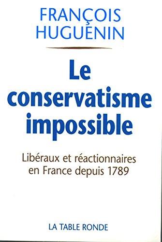 Le conservatisme impossible : Libéraux et réactionnaires en France depuis 1789