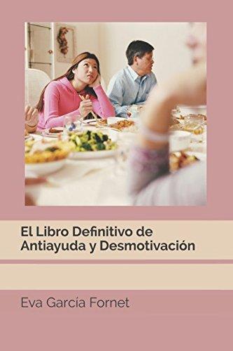El Libro Definitivo de Antiayuda y Desmotivación por Eva García Fornet