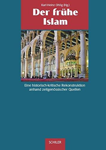 Der frühe Islam. Eine historisch-kritische Rekonstruktion anhand zeitgenössischer Quellen